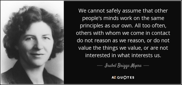 quote-we-cannot-safely-assume-that-other-people-s-minds-work-on-the-same-principles-as-our-isabel-briggs-myers-58-49-78